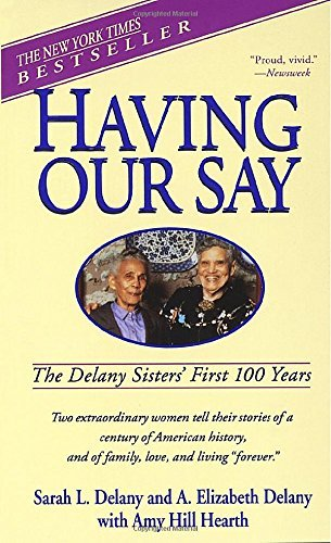 Sarah L. Delany Having Our Say The Delany Sisters' First 100 Years