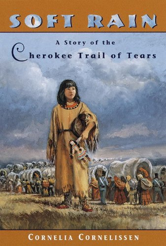 Cornelia Cornelissen Soft Rain A Story Of The Cherokee Trail Of Tears