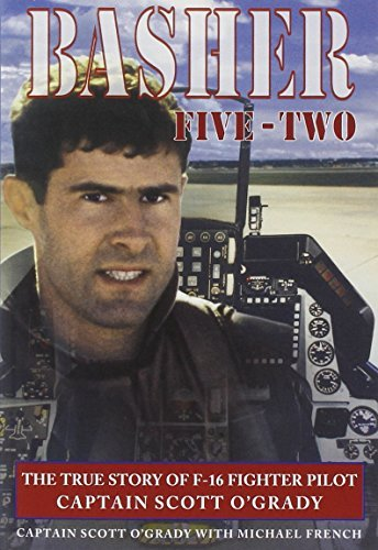 Scott O'grady Basher Five Two The True Story Of F 16 Fighter Pilot Captain Scot