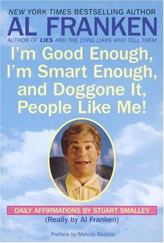 Al Franken I'm Good Enough I'm Smart Enough And Doggone It Daily Affirmations By Stuart Smalley
