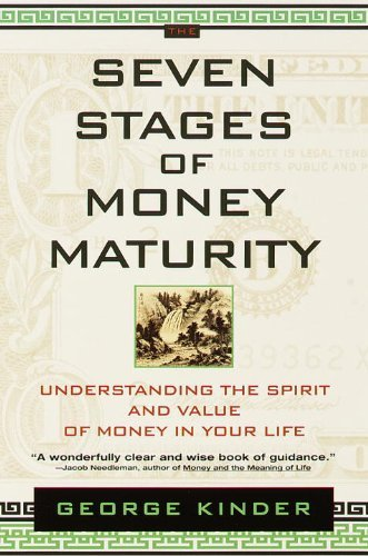 George Kinder The Seven Stages Of Money Maturity Understanding The Spirit And Value Of Money In Yo