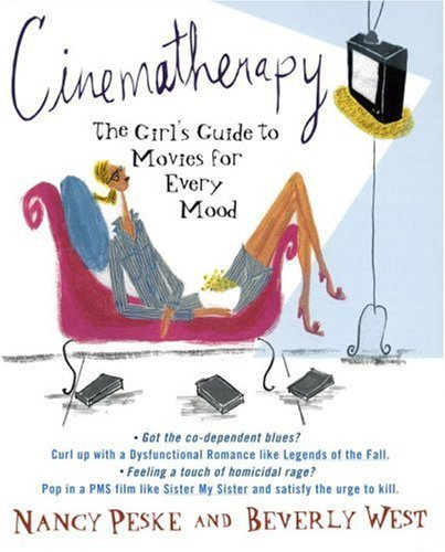Nancy K. Peske Cinematherapy The Girl's Guide To Movies For Every Mood