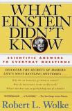 Robert L. Wolke What Einstein Didn't Know