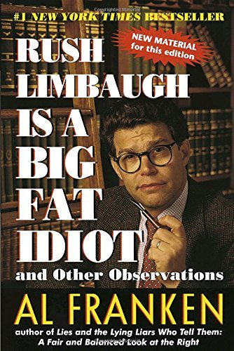 Al Franken Rush Limbaugh Is A Big Fat Idiot And Other Observations