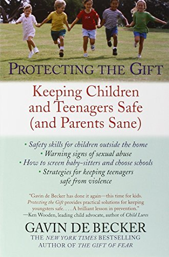 Gavin De Becker Protecting The Gift Keeping Children And Teenagers Safe (and Parents