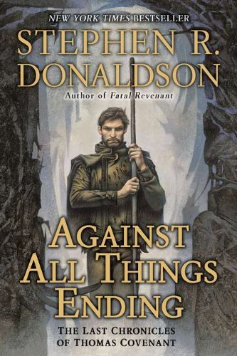 Stephen R. Donaldson Against All Things Ending The Last Chronicles Of Thomas Covenant