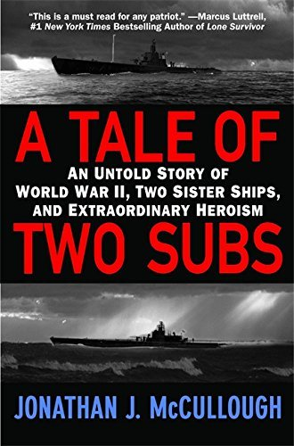 Jonathan J. Mccullough A Tale Of Two Subs An Untold Story Of World War Ii Two Sister Ships
