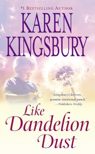 Karen Kingsbury Like Dandelion Dust