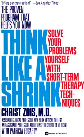 Christ Zois Think Like A Shrink Solve Your Problems Yourself With Short Term Ther