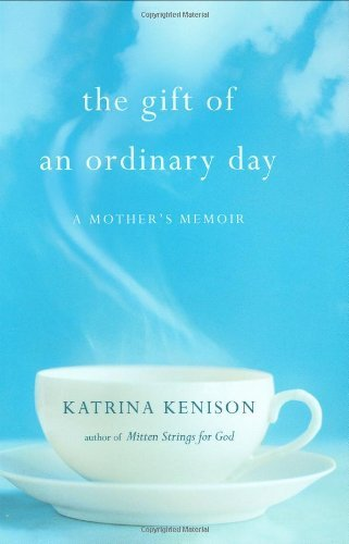 Katrina Kenison The Gift Of An Ordinary Day A Mother's Memoir