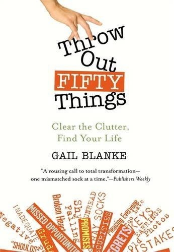 Gail Blanke Throw Out Fifty Things Clear The Clutter Find Your Life
