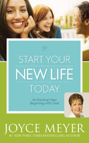 Joyce Meyer Start Your New Life Today An Exciting New Beginning With God