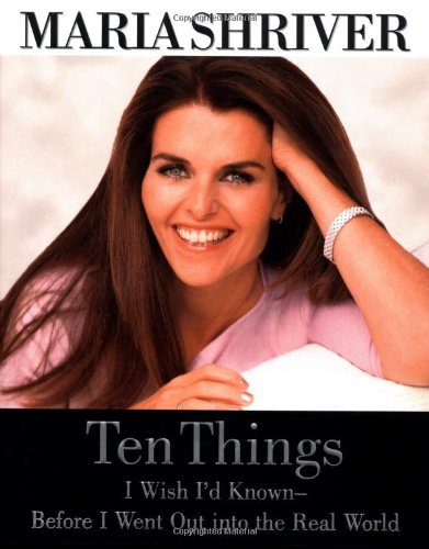 Maria Shriver Ten Things I Wish I'd Known Before I Went Out Into The Real World