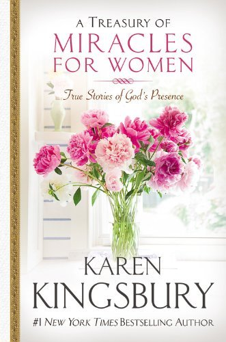 Karen Kingsbury A Treasury Of Miracles For Women True Stories Of God's Presence Today
