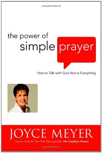 Joyce Meyer The Power Of Simple Prayer How To Talk With God About Everything