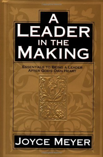 Joyce Meyer A Leader In The Making Essentials To Being A Leader After God's Own Hear
