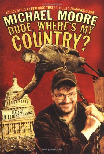 Michael Moore Dude Where's My Country?