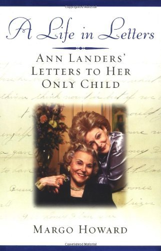 Margo Howard Life In Letters Ann Landers' Letters To Her Only Child