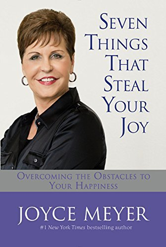 Joyce Meyer Seven Things That Steal Your Joy Overcoming The Obstacles To Your Happiness