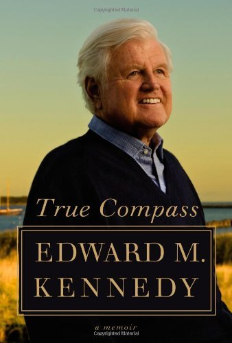 Edward M. Kennedy True Compass A Memoir