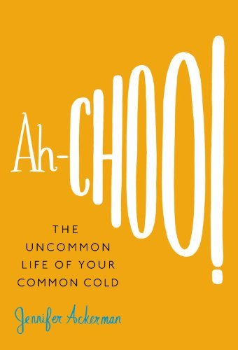 Jennifer Ackerman Ah Choo! The Uncommon Life Of Your Common Cold