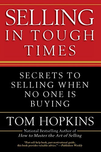 Tom Hopkins Selling In Tough Times Secrets To Selling When No One Is Buying