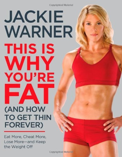 Jackie Warner This Is Why You're Fat (and How To Get Thin Foreve Eat More Cheat More Lose More And Keep The Wei