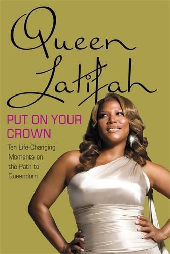 Queen Latifah Put On Your Crown Life Changing Moments On The Path To Queendom