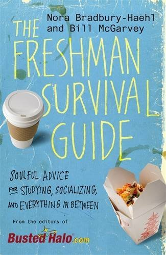 Nora Bradbury Haehl The Freshman Survival Guide Soulful Advice For Studying Socializing And Eve