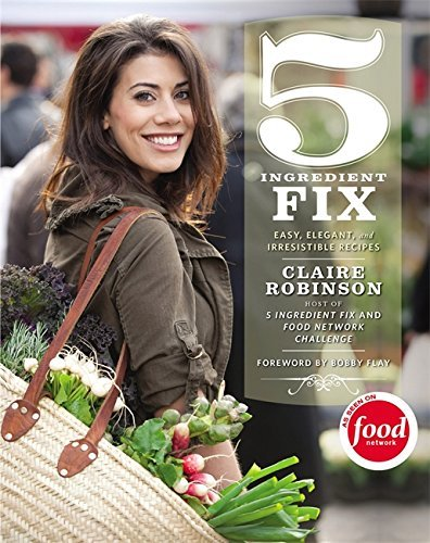 Claire Robinson 5 Ingredient Fix Easy Elegant And Irresistible Recipes