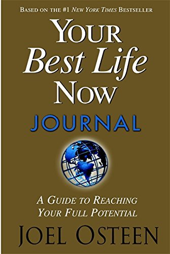 Joel Osteen Your Best Life Now Journal A Guide To Reaching Your Full Potential