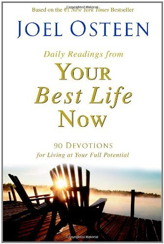 Joel Osteen Daily Readings From Your Best Life Now 90 Devotions For Living At Your Full Potential