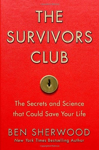 Ben Sherwood Survivors Club The The Secrets And Science That Could Save Your Life