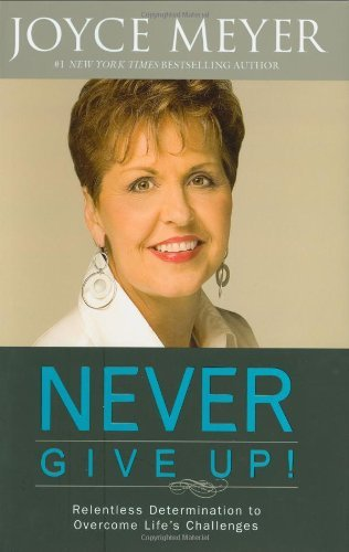 Joyce Meyer Never Give Up! Relentless Determination To Overcome Life's Chall