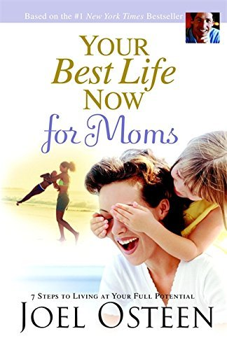 Joel Osteen Your Best Life Now For Moms