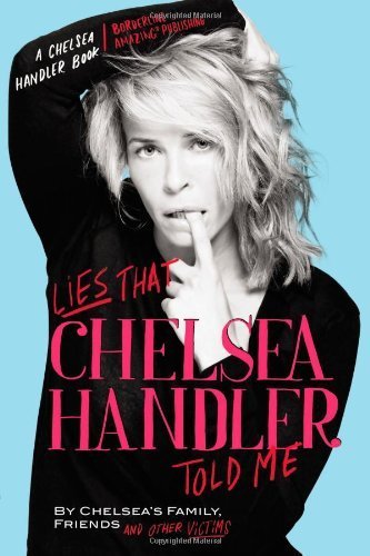 Chelsea Handler Lies That Chelsea Handler Told Me By Chelsea's Family Friends And Other Victims