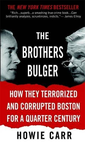 Howie Carr The Brothers Bulger How They Terrorized And Corrupted Boston For A Qu