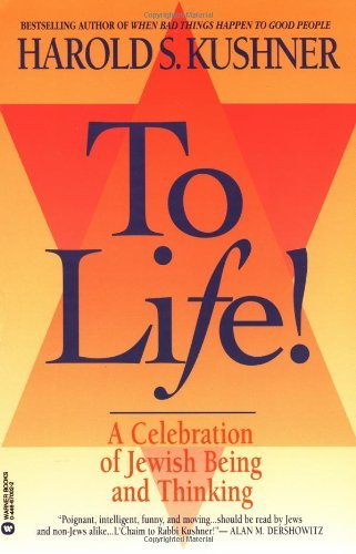 Harold S. Kushner To Life A Celebration Of Jewish Being And Thinking Revised