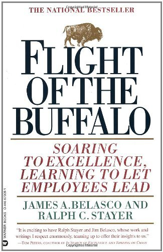 James A. Belasco Flight Of The Buffalo Soaring To Excellence Learning To Let Employees