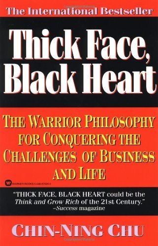 Chin Ning Chu Thick Face Black Heart The Warrior Philosophy For Conquering The Challen