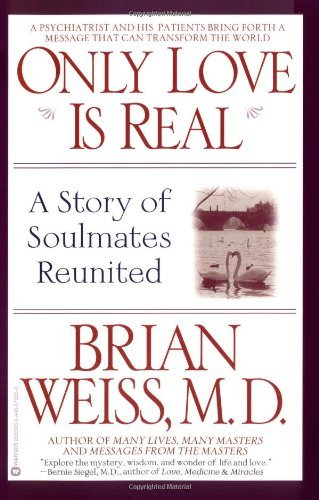 Brian L. Weiss Only Love Is Real A Story Of Soulmates Reunited