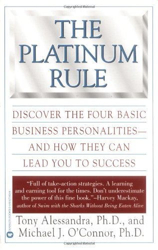 Tony Alessandra The Platinum Rule Discover The Four Basic Business Personalities A