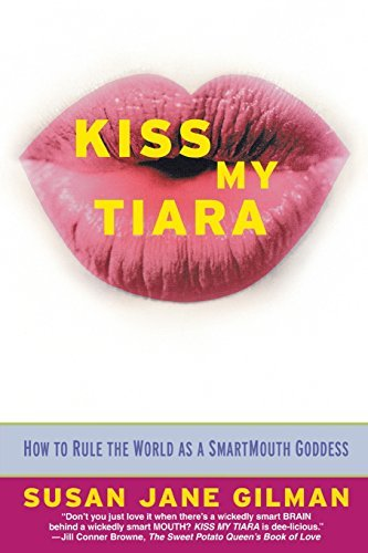 Gilman Kiss My Tiara How To Rule The World As A Smartmouth Goddess