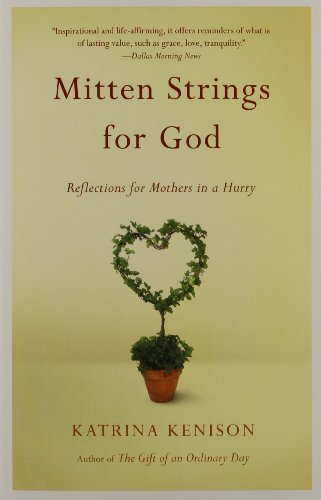 Katrina Kenison Mitten Strings For God Reflections For Mothers In A Hurry