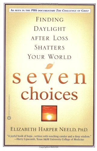 Elizabeth Harper Neeld Seven Choices Finding Daylight After Loss Shatters Your World