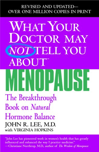 John R. Lee What Your Doctor May Not Tell You About Menopause The Breakthrough Book On Natural Hormone Balance Revised Update