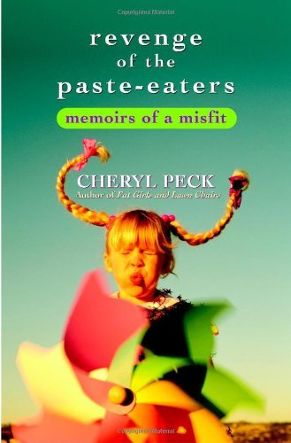 Cheryl Peck Revenge Of The Paste Eaters Memoirs Of A Misfit