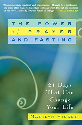 Hickey The Power Of Prayer And Fasting 21 Days That Can Change Your Life