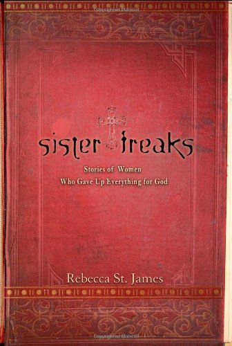 Rebecca St James Sister Freaks Stories Of Women Who Gave Up Everything For God