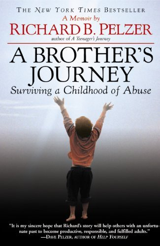 Richard B. Pelzer A Brother's Journey Surviving A Childhood Of Abuse